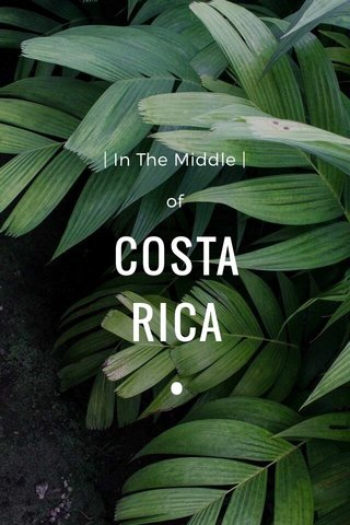 COSTA RICA • | In The Middle | of