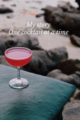 My story One cocktail at a time