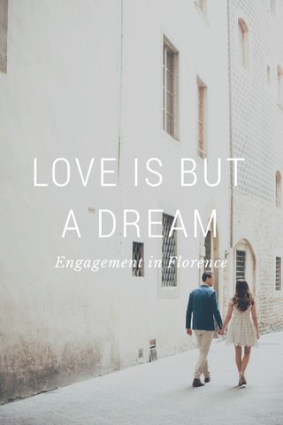 LOVE IS BUT A DREAM Engagement in Florence