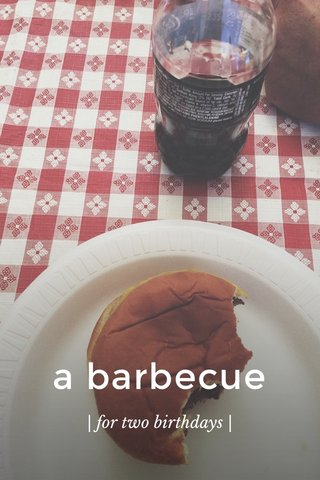 a barbecue | for two birthdays |
