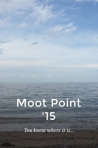 Moot Point '15 You know where it is...