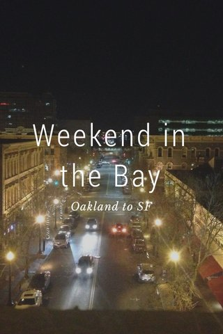Weekend in the Bay Oakland to SF