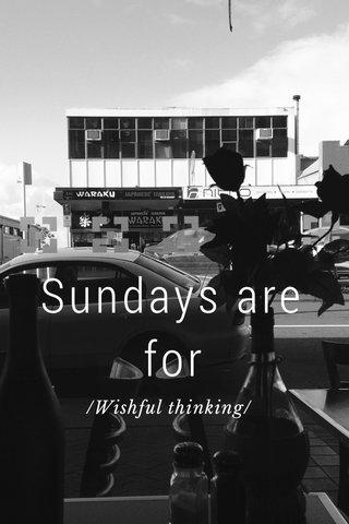 Sundays are for /Wishful thinking/