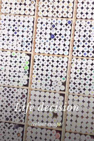 Life decision /colour escape/