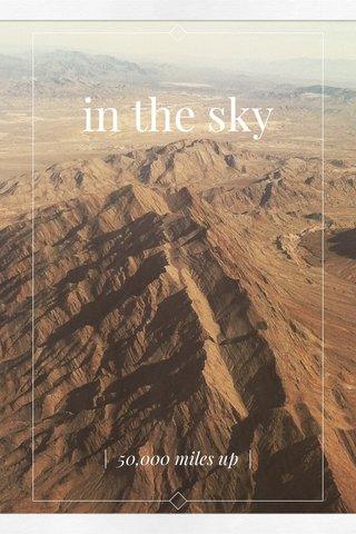 in the sky | 50,000 miles up |