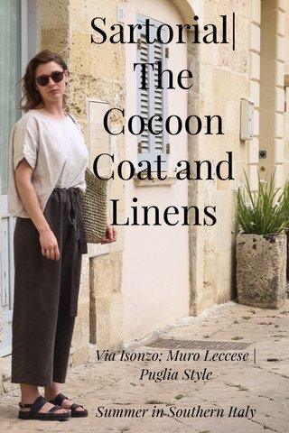 Sartorial| The Cocoon Coat and Linens Via Isonzo; Muro Leccese |Puglia Style Summer in Southern Italy