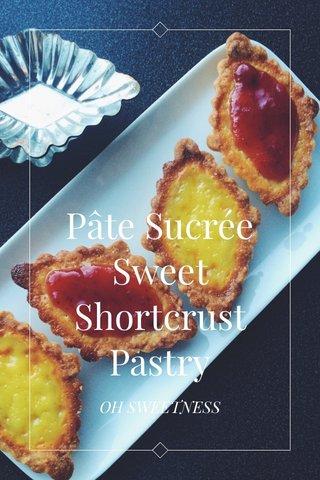 Pâte Sucrée Sweet Shortcrust Pastry OH SWEETNESS