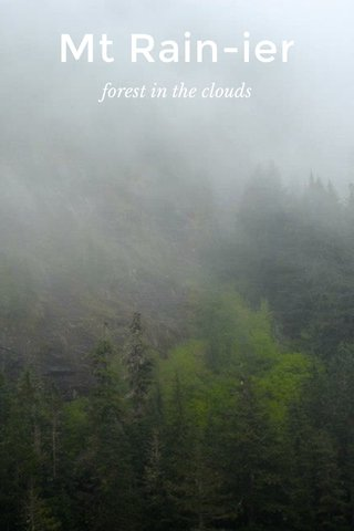 Mt Rain-ier forest in the clouds