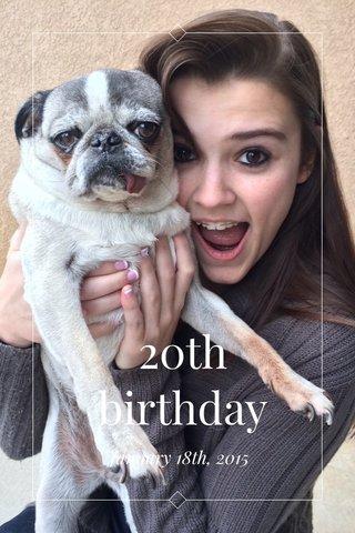 20th birthday January 18th, 2015