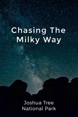 Chasing The Milky Way Joshua Tree National Park