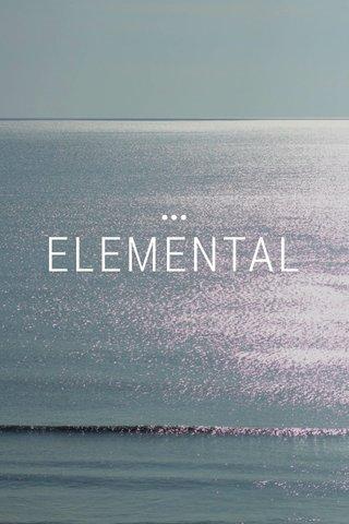ELEMENTAL •••