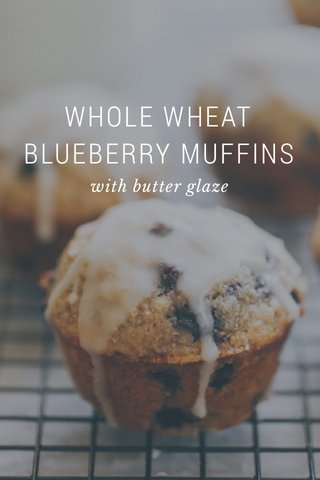 WHOLE WHEAT BLUEBERRY MUFFINS with butter glaze