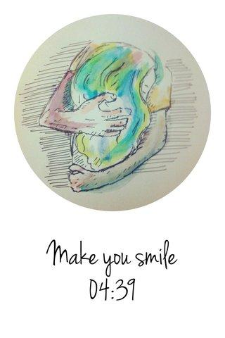 Make you smile 04:39