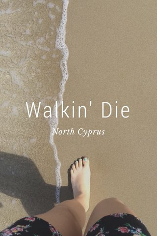 Walkin' Die North Cyprus