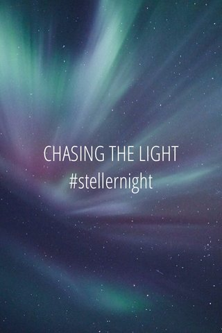 CHASING THE LIGHT #stellernight