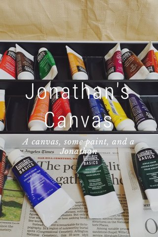 Jonathan's Canvas A canvas, some paint, and a Jonathan