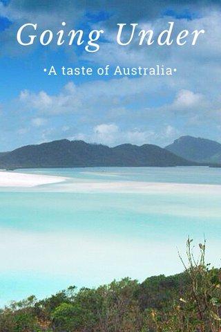 Going Under •A taste of Australia•