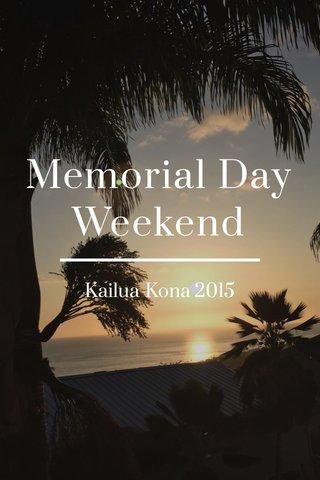 Memorial Day Weekend Kailua-Kona 2015