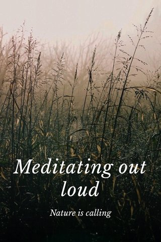 Meditating out loud Nature is calling