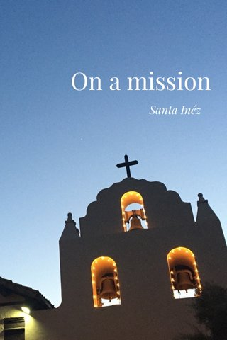 On a mission Santa Inéz