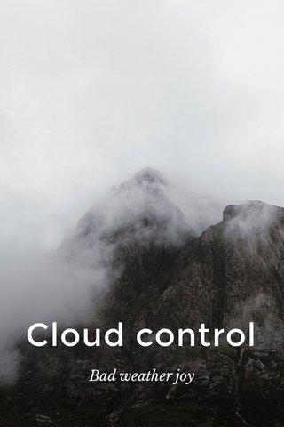 Cloud control Bad weather joy