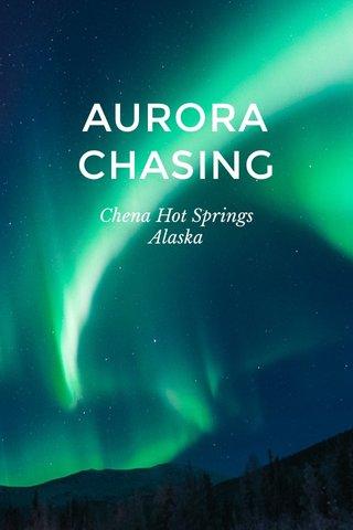 AURORA CHASING Chena Hot Springs Alaska