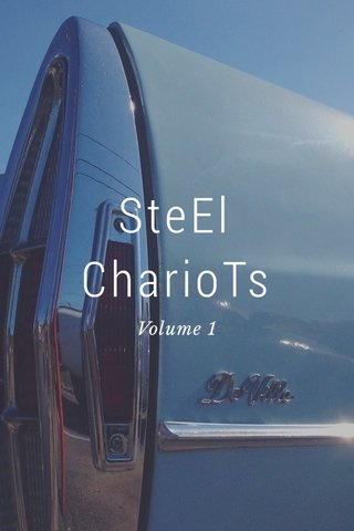 SteEl CharioTs Volume 1