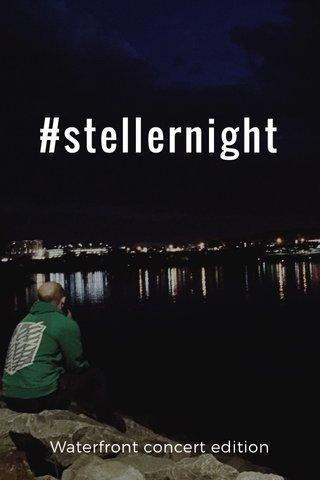 #stellernight Waterfront concert edition