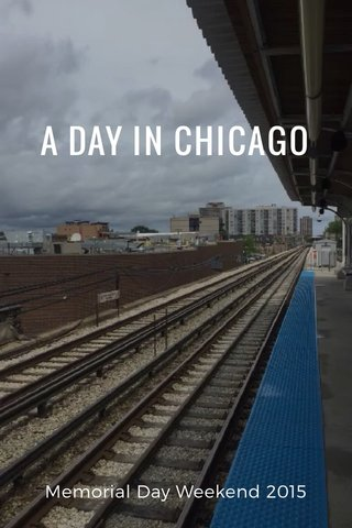 A DAY IN CHICAGO Memorial Day Weekend 2015