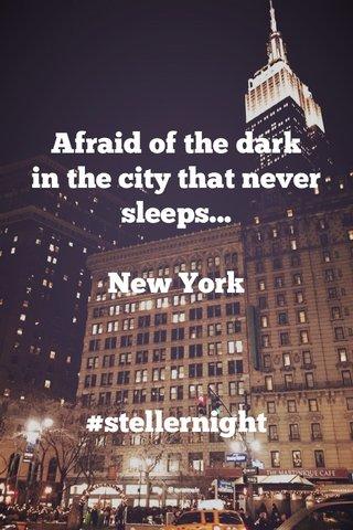 Afraid of the dark in the city that never sleeps... New York #stellernight