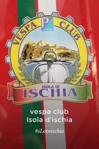 vespa club Isola d'ischia #iLoveischia