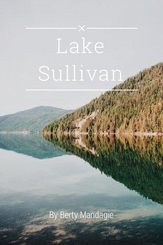 Lake Sullivan By Berty Mandagie