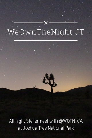 WeOwnTheNight JT All night Stellermeet with @WOTN_CA at Joshua Tree National Park