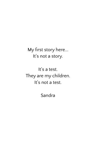 My first story here... It's not a story. It's a test. They are my children. It's not a test. Sandra