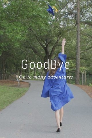 GoodBye On to many adventures