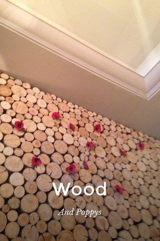 Wood And Poppys