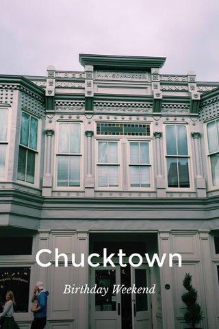 Chucktown Birthday Weekend