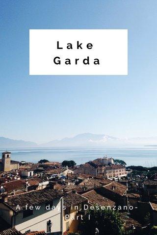 Lake Garda A few days in Desenzano- Part I