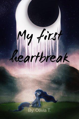 My first heartbreak By: Olivia T.