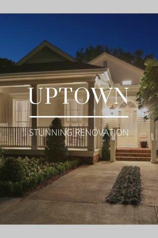 UPTOWN STUNNING RENOVATION