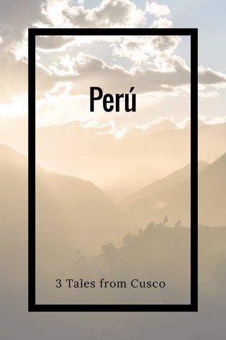 Perú 3 Tales from Cusco