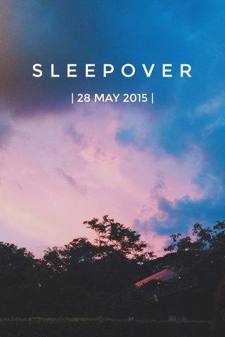 SLEEPOVER | 28 MAY 2015 |