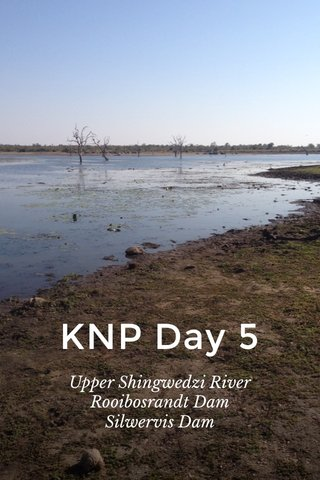 KNP Day 5 Upper Shingwedzi River Rooibosrandt Dam Silwervis Dam