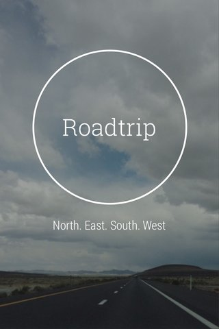 Roadtrip North. East. South. West