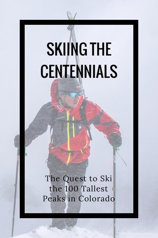 SKIING THE CENTENNIALS The Quest to Ski the 100 Tallest Peaks in Colorado