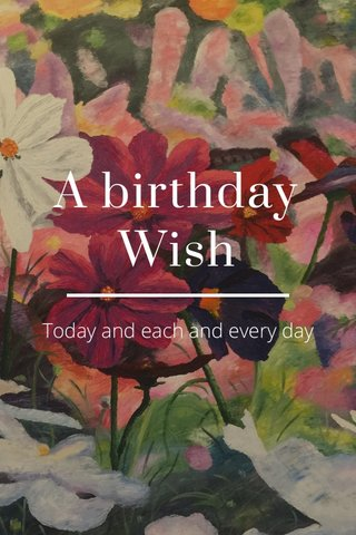 A birthday Wish Today and each and every day