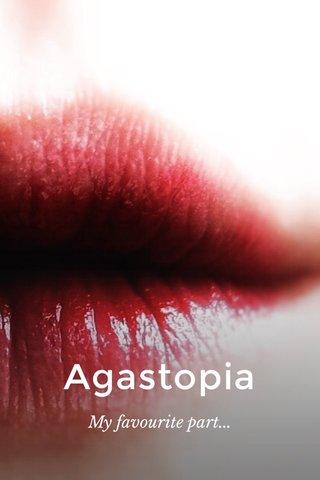 Agastopia My favourite part...