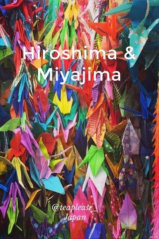 Hiroshima & Miyajima @teaplease_ Japan