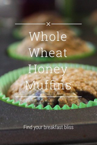 Whole Wheat Honey Muffins Find your breakfast bliss