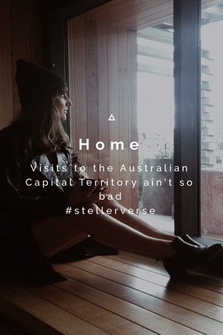 Home Visits to the Australian Capital Territory ain't so bad #stellerverse